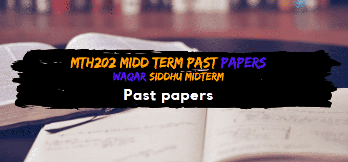 MTH202 Midterm Past Papers  Waqar Siddhu Solved