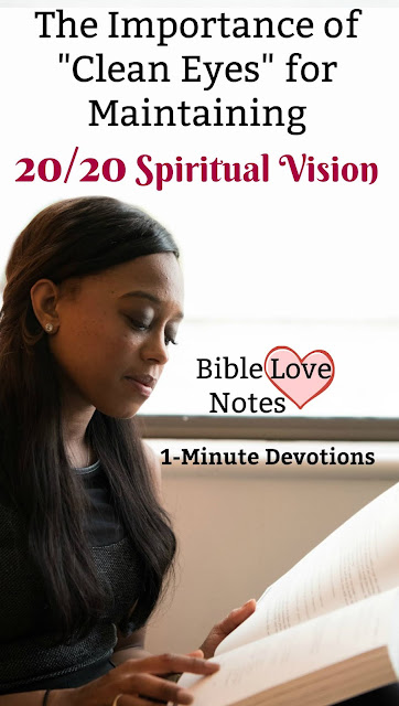This 1-minute devotion discusses the importance of 20/20 spiritual vision and maintaining it by being careful about what we view. #BibleLoveNotes #Bible #Devotions