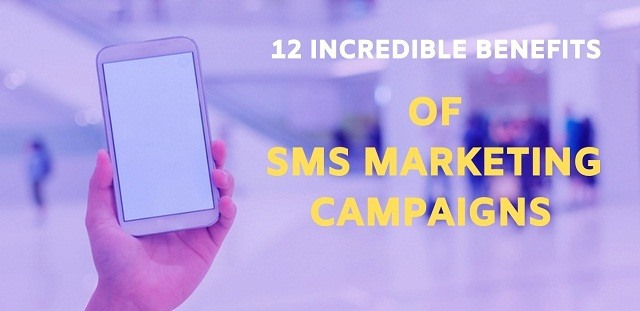 12 Incredible Benefits of SMS Marketing Campaigns