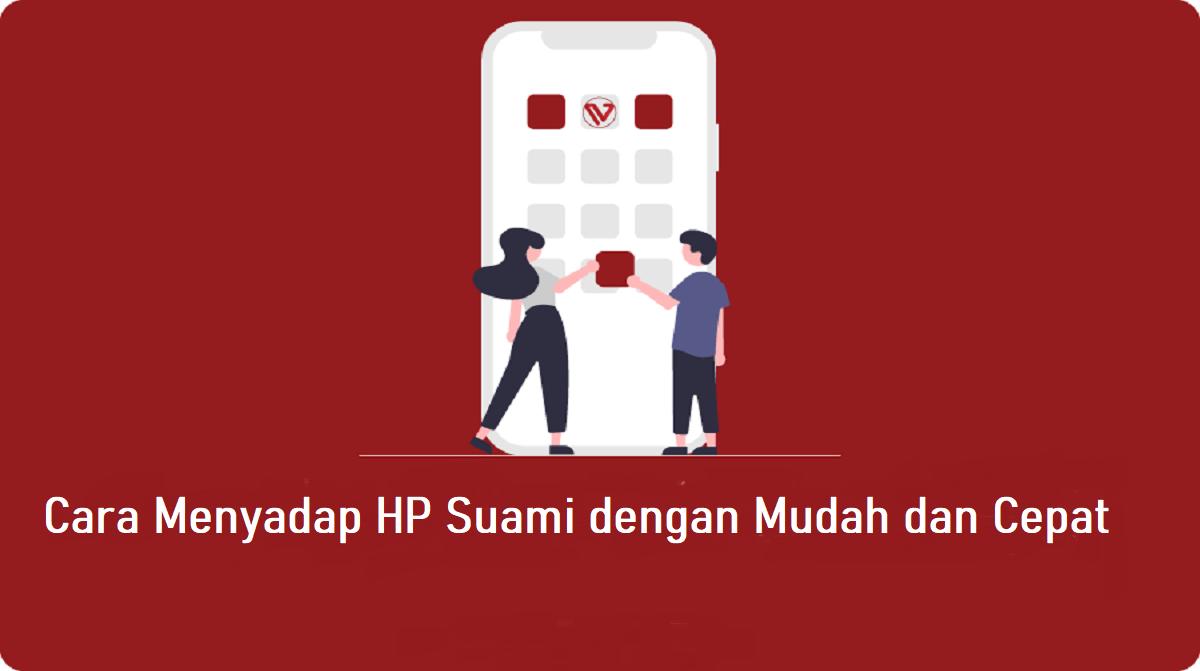 Cara Menyadap HP Suami dengan Mudah dan Cepat