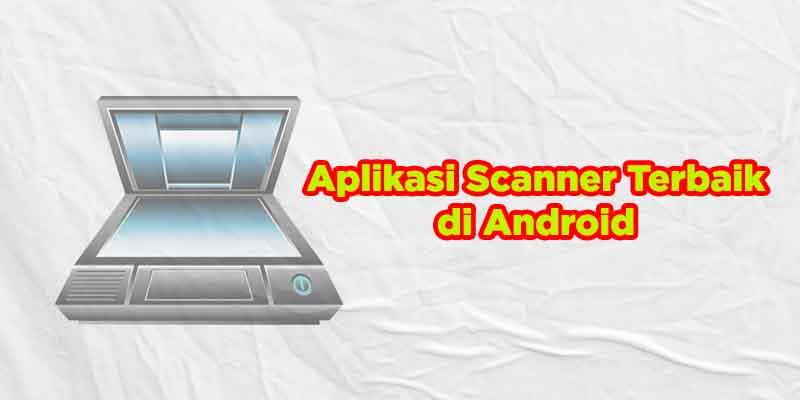 aplikasi scanner terbaik android