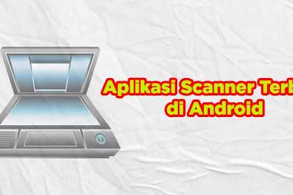 5 Aplikasi Scanner Berkas Dokumen Terbaik di Hp Android