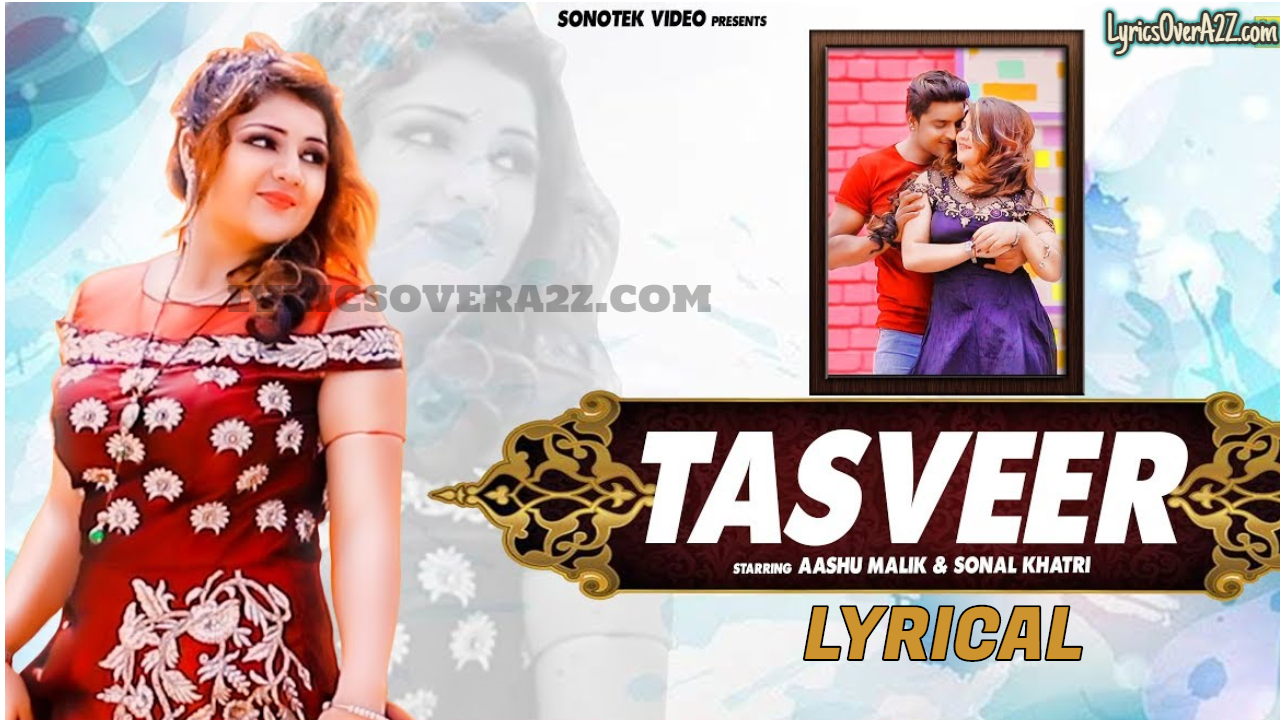 TASVEER LYRICS - Ashu Morkhi | Sonal Khatri & Aashu Malik | Lyrics Over A2z