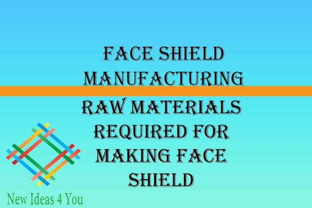 The Guide to Face Shield Manufacturing. Raw materials required for making Face Shield