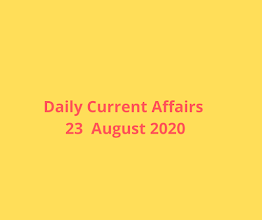 Daily Current Affairs 23 August 2020
