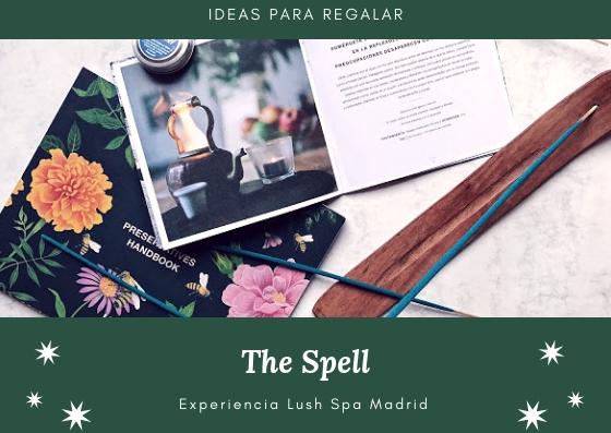Ideas para regalar  Parte 2 The Spell - Experiencia Lush Spa Madrid