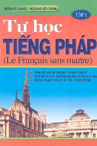 Tự Học Tiếng Pháp Tập 1 - Trần Sỹ Lang, Hoàng Lê Chính