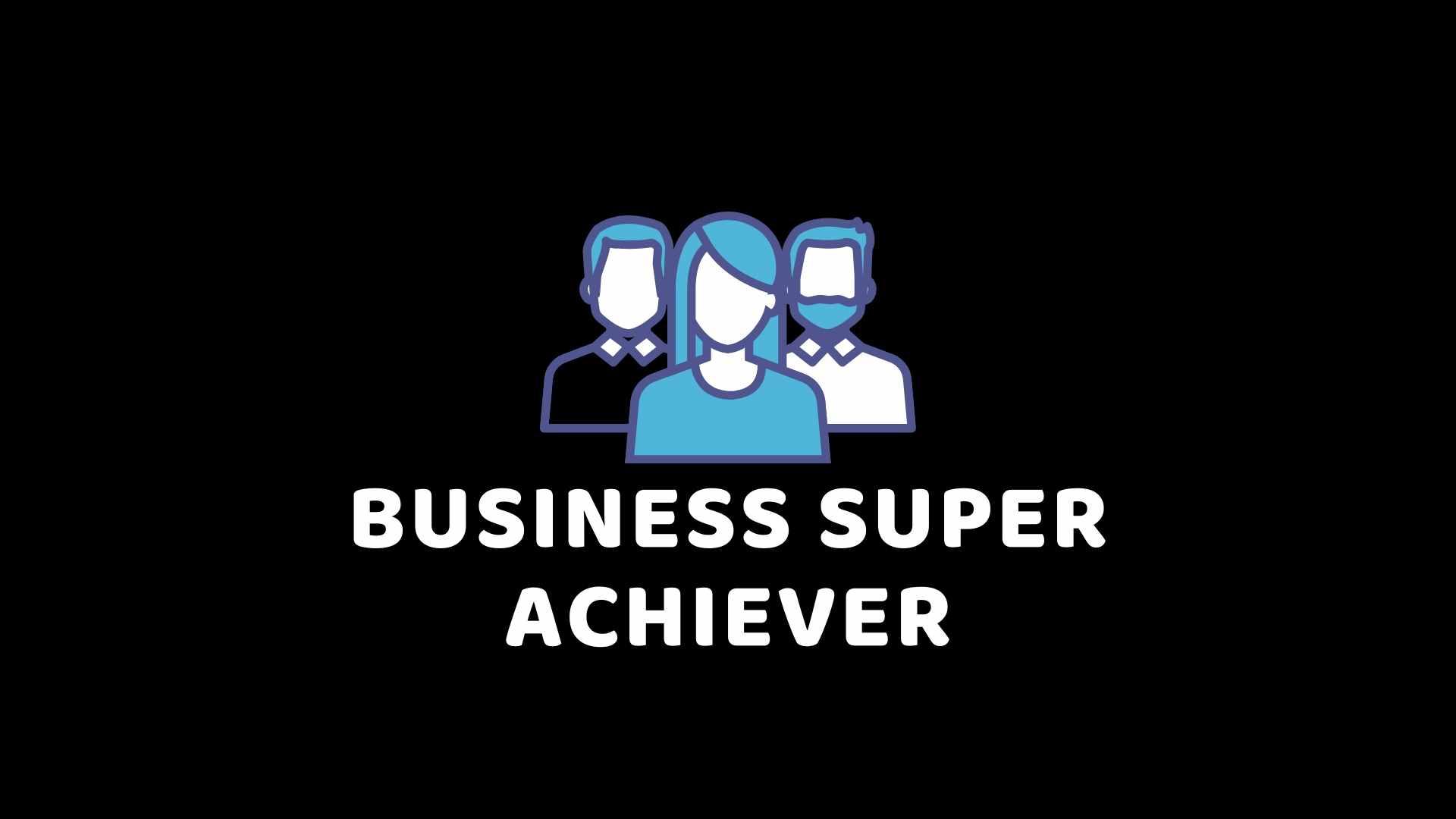 आपके Business के लिए एक Super Achiever बनने के लिए कैसे करें – हिंदी में जानकारी