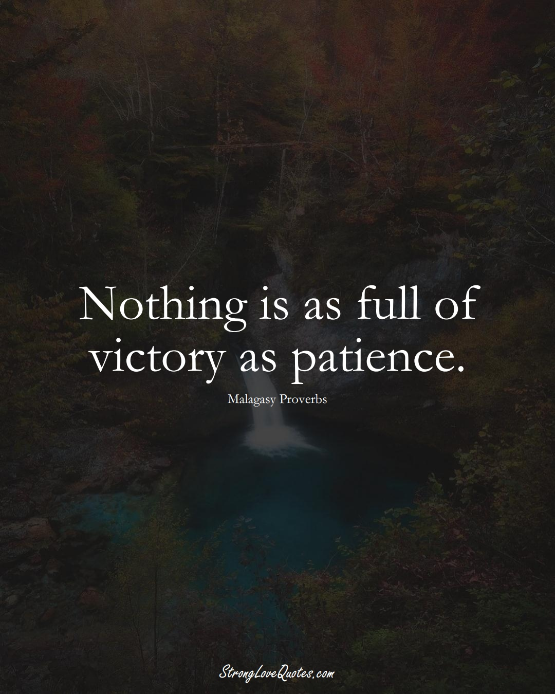 Nothing is as full of victory as patience. (Malagasy Sayings);  #AfricanSayings