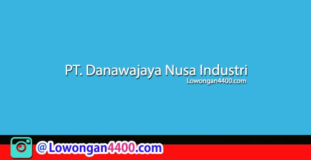 Lowongan Kerja PT. Danawajaya Nusa Industri Bogor Maret 2018