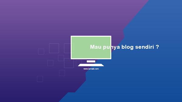 Kamu Butuh Blog? Kamu Mau Punya Blog Sendiri