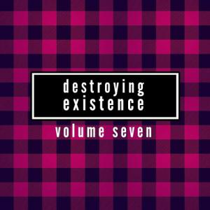 Destroying Existence Vol.7