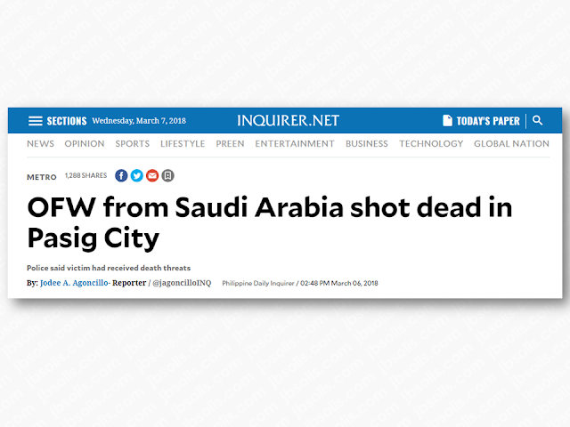On Tuesday, just barely a few hours after his arrival in Manila from Saudi Arabia, a 47-year-old overseas Filipino worker (OFW) was gunned down by an unidentified assailant in Pasig City.  Eastern Police District, Pasig City Police chief Senior Supt Orlando Yebra Jr, in his report said Ricardo Monteroyo of Centennial 2, Brgy Pinagbuhatan was shot in the head two times along Bigasan St in Brgy Caniogan at around 8:20 in the evening.  Advertisement        Sponsored Links  A testimony from the victim's cousin said that he was walking in an alley at Barangay Caniogan in a nearby fastfood chain. A man wearing a cap went very near the victim and shot him twice. the suspect casually fled the crime scene as if nothing happened.  According  to PO2 Danilo Damasco of Pasig police, the motive of the killing is still under investigation.  Monteroyo went straight to his cousin's house from the airport before meeting his wife.  The gunman, according to Damasco, waited until the OFW's two companions passed by the alley before gunning down the victim who died on the spot due to fatal headshots according to Pasig Emergency Unit.  The suspect who was seen wearing a cap, then fled casually towards A. Mabini St. in Brgy. Kapasigan.  Two cartridge cases were recovered by police from the crime scene.   Monteroyo, according to Damasco, has been working as an electronics and communications engineer in Saudi Arabia for several years now. Sometime in 2015, he joined an investment, networking activity, and recruited other people. The investment failed, so there is a possibility that the investors he recruited were after him.   Read More:  Former Executive Secretary Worked As a Domestic Worker In Hong Kong Due To Inadequate Salary In PH    Beware Of  Fake Online Registration System Which Collects $10 From OFWs— POEA    Is It True, Duterte Might Expand Overseas Workers Deployment Ban To Countries With Many Cases of Abuse?  Do You Agree With The Proposed Filipino Deployment Ban To Abusive Host Co
