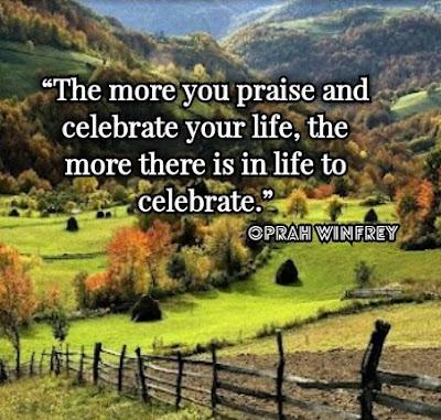 Oprah Winfrey's Quote: The more you praise and celebrate your life, the more there is in life to celebrate - Quotes