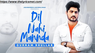 Dil Nahi Mannda Song Lyrics | Gurnam Bhullar | Latest Punjabi Songs 2020 | Jass Records