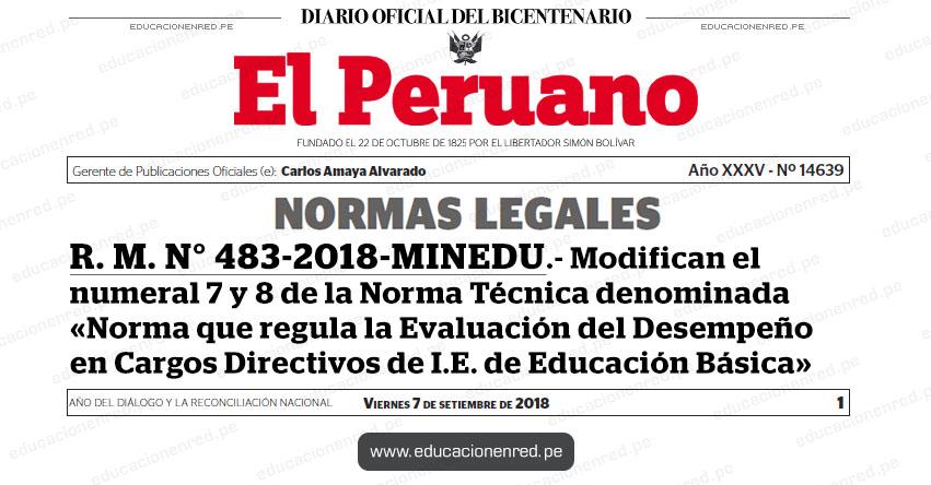 R. M. N° 483-2018-MINEDU - Modifican el numeral 7 y 8 de la Norma Técnica denominada «Norma que regula la Evaluación del Desempeño en Cargos Directivos de Institución Educativa de Educación Básica en el marco de la Carrera Pública Magisterial de la Ley de Reforma Magisterial» www.minedu.gob.pe