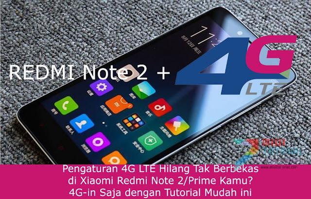 Pengaturan 4G LTE Hilang Tak Berbekas di Xiaomi Redmi Note 2/Prime Kamu? 4G-in Saja dengan Tutorial Mudah ini
