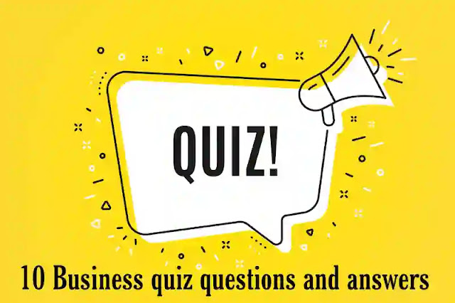 10 Business quiz questions and answers