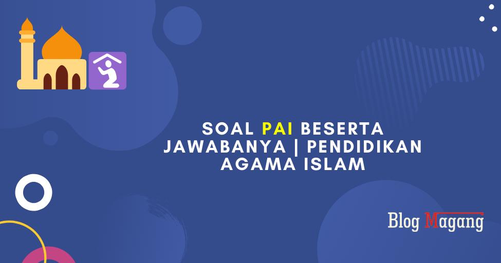Soal PAI Beserta Jawabanya | Pendidikan Agama Islam - Blog ...