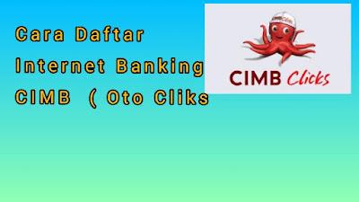 Cara Daftar CIMB Clicks ( Internet Banking CIMB )