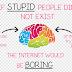 Jika Orang Bodoh Tidak Ada, INTERNET Pasti Akan Membosankan !