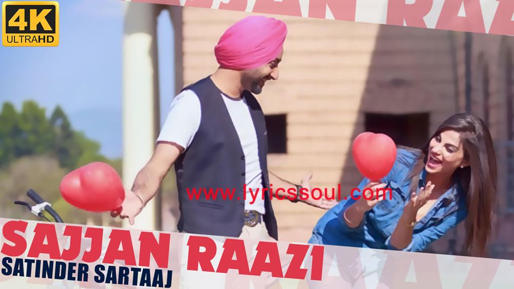 The Sajjan Raazi lyrics from 'Satinder Sartaaj', The song has been sung by Satinder Sartaaj, , . featuring Jatinder Shah, , , . The music has been composed by Jatinder Shah, , . The lyrics of Sajjan Raazi has been penned by Satinder Sartaaj, ,