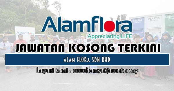 Jawatan Kosong 2018 di Alam Flora Sdn. Bhd