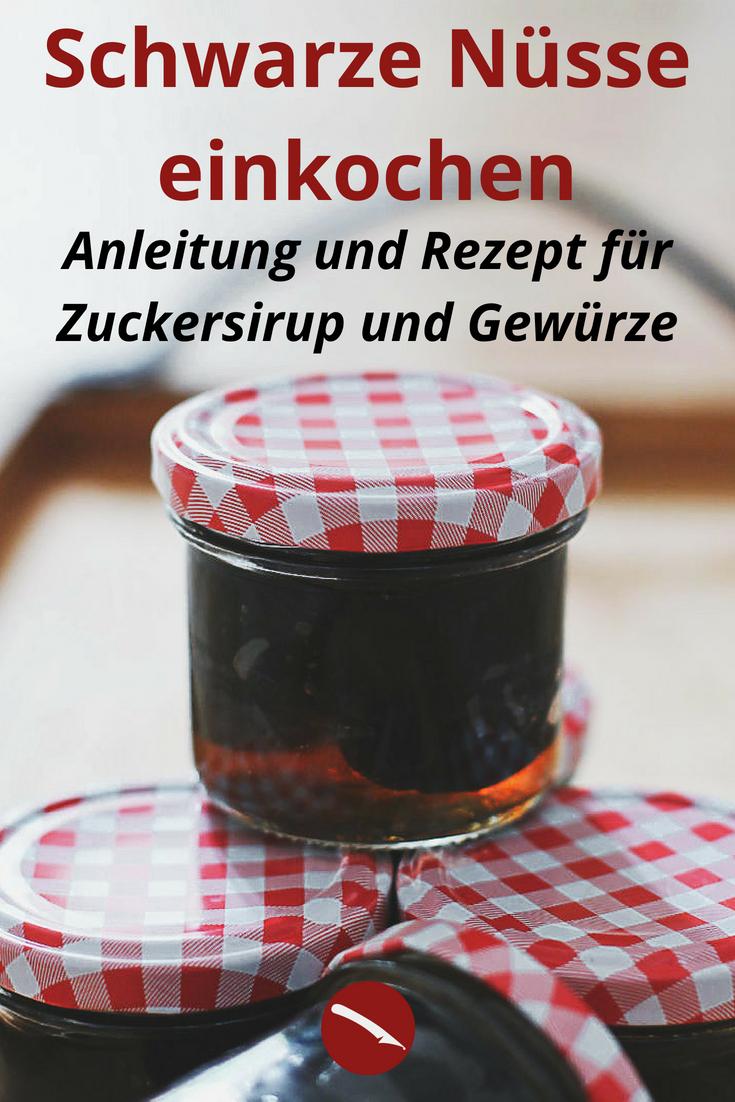 Schwarze Nüsse, eingekocht. Mit Rezept, allen Gewürzen und Anleitung für Zuckersirup #rezepte #einmachen #einkiochen #vorrat #schwarze_nüsse #grüne_nüsse #fermentieren #delikatessen #diy #geschenke_aus_der_küche #selbermachen #anleitung #walnüsse #eigene_ernte #obst #im_backofen #weckgläser #einlegen #fermentieren #fermentation #foodblog #arthurs_tochter #blogger_rezepte #süß #grüne_nüsse #weiße_nüsse #walnüsse
