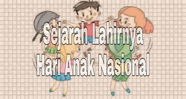 Sejarah Lahirnya Hari Anak Nasional