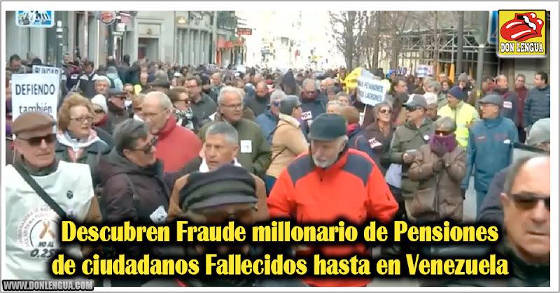 Descubren Fraude millonario de Pensiones de ciudadanos Fallecidos hasta en Venezuela