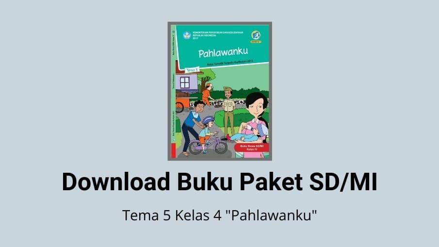Download Buku Tema 5 Kelas 4 Pahlawanku SD/MI K13 Revisi