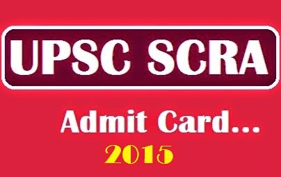 UPSC SCRA 2015 Admit Card / Hall Ticket / Call Letter