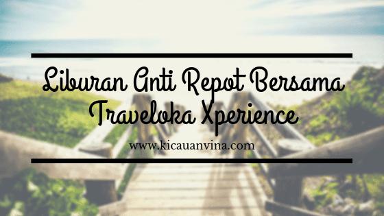 Liburan Anti Repot Bersama Traveloka Xperience