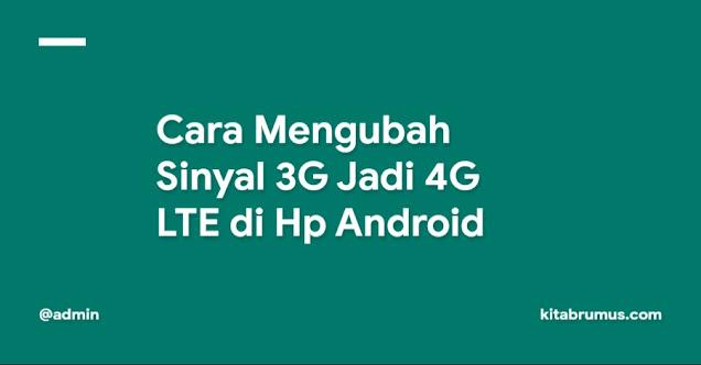 Cara Mengubah Sinyal 3G Jadi 4G LTE di Hp Android