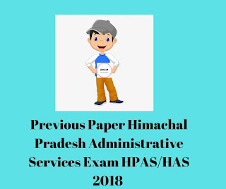 Previous Paper Himachal Pradesh Administrative Services Exam HPAS/HAS 2018