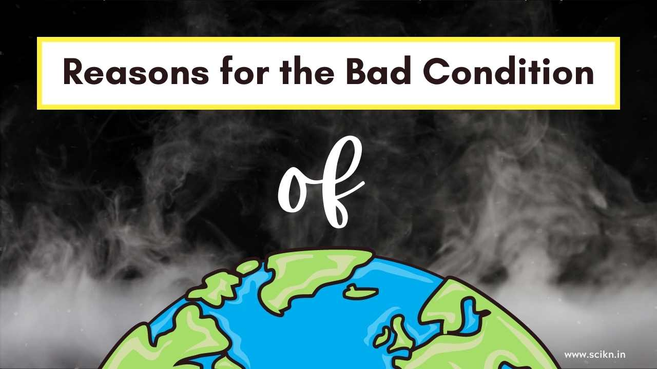 Reasons for the bad condition of the earth