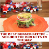 The Best Burger Recipe – So Good the Bun Gets in the Way