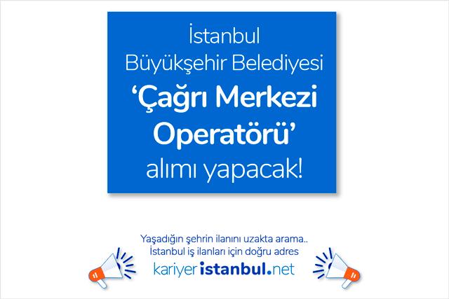 İstanbul Büyükşehir Belediyesi çağrı merkezi operatörü alımı yapacak. İBB Kariyer iş ilanı hakkında detaylar kariyeristanbul.net'te!