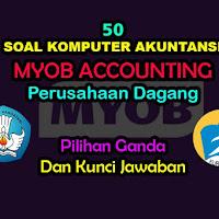 50 Soal MYOB Komputer Akuntansi Perusahaan Dagang & Kunci Jawaban
