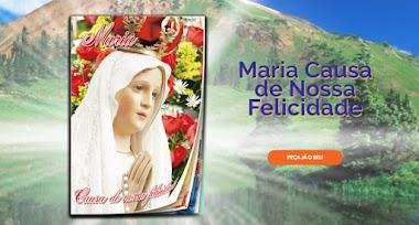"""Brindes Grátis - Receba um Presente Especial """"Maria Causa de Nossa Felicidade"""" Gratuitamente"""