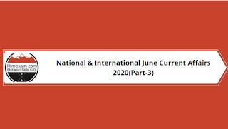 National & International Current Affairs June 2020(Part-3)