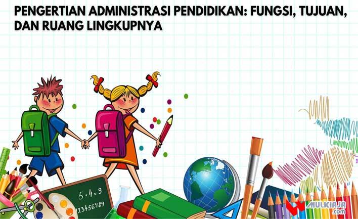 Pengertian Administrasi Pendidikan: Fungsi, Tujuan,  dan Ruang Lingkupnya