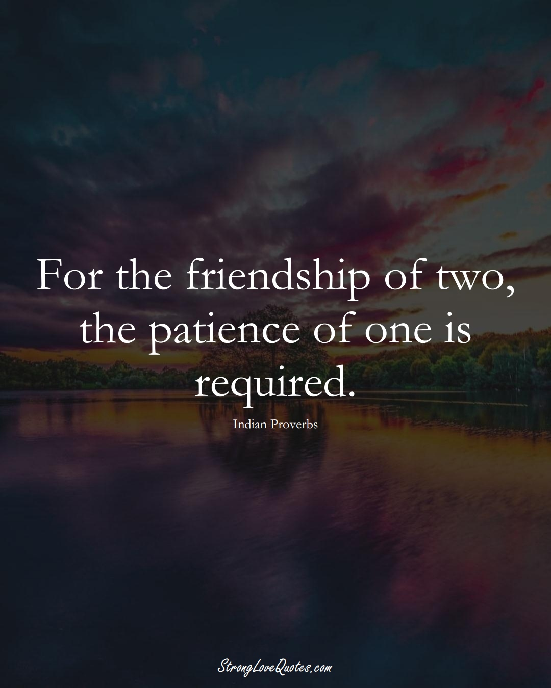 For the friendship of two, the patience of one is required. (Indian Sayings);  #AsianSayings