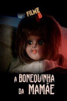 Filme B: A Bonequinha da Mamãe Torrent - WEB-DL 1080p Nacional