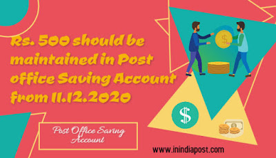 Rs. 500 should be maintained in Post office Saving Account from 11.12.2020