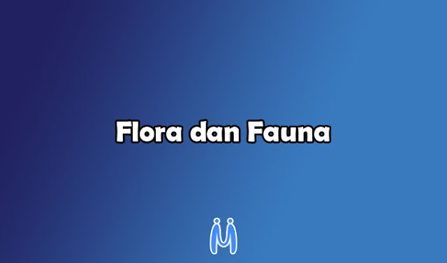 Faktor pengaruh persebaran flora dan fauna serta penglompokan flora dan fauna di dunia