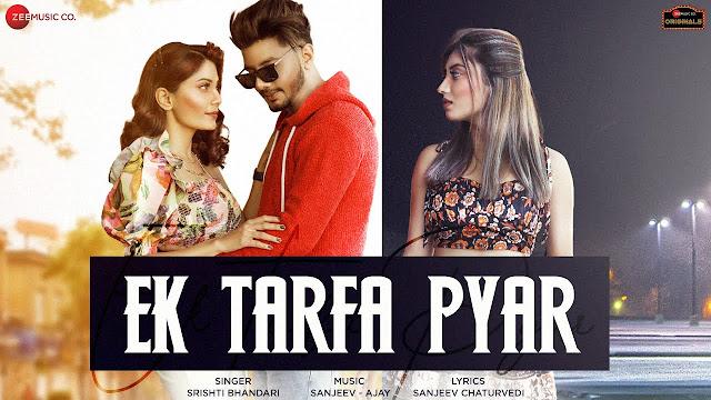 Song  :  Ek Tarfa Pyar Singer  :  Srishti Bhandari Lyrics  :  Sanjeev Chaturvedi Music  :  Sanjeev - Ajay Director  :  United White Flag