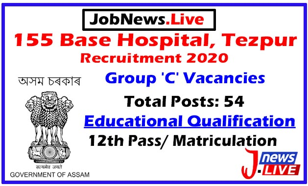 155 Base Hospital, Tezpur Recruitment 2020: Apply For 54 Group 'C' Vacancies