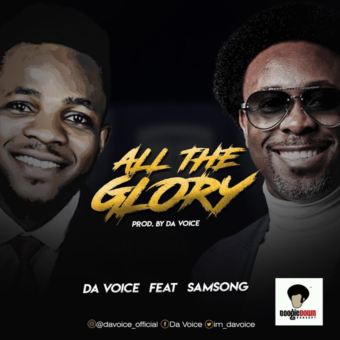 [Gospel Mp3] Da Voice ft. Samsong – All The Glory