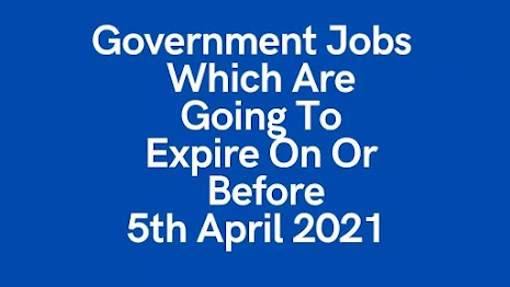 Top 14 Government Jobs - Expire On Or Before 5th April 2021